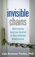 Invisible Chains : Overcoming Coercive Control in Your Intimate Relationship