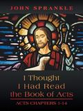 I Thought I Had Read the Book of Acts : Acts Chapters 1-14