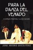Para La Danza Del Venado: y otros poemas Mexicanos (Spanish Edition)