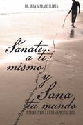 Sanate a Ti Mismo y Sana Tu Mundo: Introduccion a la Bio-Espiritualidad (Spanish Edition)