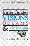 Inner Guides Visions Dreams and Dr. Einstein: A Field Guide to Inner Resources.