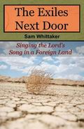 Exiles Next Door : Singing the Lord's Song in a Foreign Land