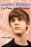 Justin Bieber: Up Close And Personal