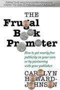 Frugal Book Promoter: Second Edition : How to get nearly free publicity on your own or by pa...