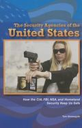 Security Agencies of the United States : How the CIA, FBI, NSA, and Homeland Security Keep U...