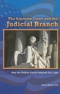 Supreme Court and the Judicial Branch : How the Federal Courts Interpret Our Laws