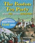 Boston Tea Party : Would You Join the Revolution?