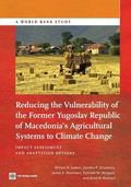 Reducing the Vulnerability of FYR Macedonia's Agricultural Systems to Climate Change : Impac...