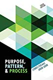 Purpose, Pattern, and Process