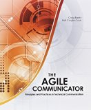 The Agile Communicator: Principles and Practices in Technical Communication