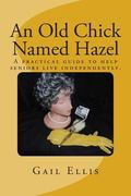 Old Chick Named Hazel : A practical guide to help seniors live Independently