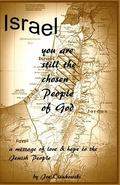 Israel, you are still the chosen people of God : A message of love and hope to the Jewish Pe...