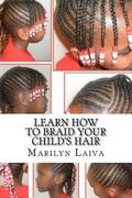 Learn How to Braid Your Child's Hair : The Cornrow Technique
