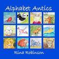 Alphabet Antics : An Alphabet Poem