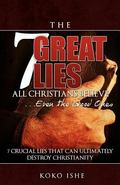 7 Great Lies All Christians Believe... Even the Good Ones : 7 crucial lies told by Christian...