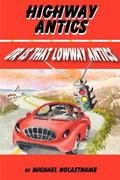 Highway Antics or Is that (Lowway Antics) : Amusing, satirical yet thought-provoking road ad...