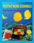 Positive Word Scrambles (Fun Positive Visualization) : Relax and Enjoy Unscrambling Letters ...