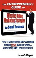 Entrepreneur's Guide to Effective Online Marketing Strategies for Small Business : How to Ge...