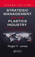 Strategic Management for the Plastics Industry, Second Edition : Dealing with Globalization ...