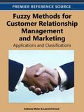 Fuzzy Methods for Customer Relationship Management and Marketing : Applications and Classifi...