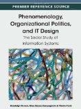Phenomenology, Organizational Politics, and IT Design: The Social Study of Information Syste...