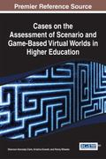 Cases on the Assessment of Scenario and Game-Based Virtual Worlds in Higher Education