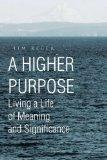 A Higher Purpose: Living a Life of Meaning and Significance
