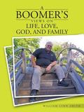 Boomer's Views on Life, Love, God, and Family