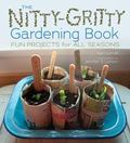 Nitty-Gritty Gardening Book : Fun Projects for All Seasons