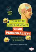 Your Head Shape Reveals Your Personality! : Science's Biggest Mistakes about the Human Body