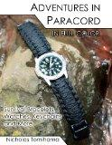 Adventures in Paracord in Full Color: Survival Bracelets, Watches, Keychains and More