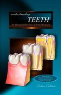 Understanding Teeth - Deluxe Edition : An Illustrated Overview of Dental Concepts