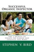 Successful Organic Inspector : The 3 Secrets to Create the Career and Lifestyle You Want