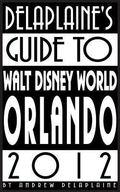 Delaplaine's 2012 Guide to Walt Disney World and Orlando