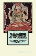 Yoga Sadhana of the Mother of the Universe : -a Guide to Wholeness Through the Divine Feminine