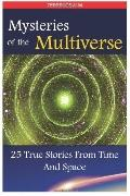 Mysteries of the Multiverse: 25 True Stories from Time and Space