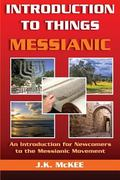 Introduction to Things Messianic : An Introduction for Newcomers to the Messianic Movement