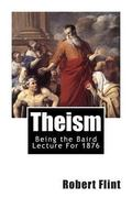 Theism : Being the Baird Lecture For 1876