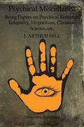 Psychical Miscellanea : Being Papers on Psychical Research, Telepathy, Hypnotism, Christian ...