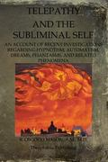 Telepathy and the Subliminal Self : An Account of Recent Investigations Regarding Hypnotism,...