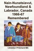 Nain-Nunatsiavut, Newfoundland and Labrador, Canada 1966-67 : Remembered