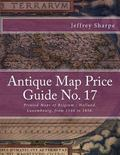 Antique Map Price Guide No. 17 : Printed Maps of Belgium - Holland, Luxembourg, from 1540 To...