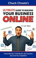 Ultimate Guide to Building Your Business Online : Fastest Way Ever to Get Results, Get Custo...