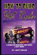 How to Build Hot Rods : A step by Step Guide