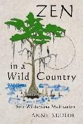 Zen in a Wild Country : Solo Wilderness Meditation