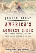America's Longest Siege : Charleston, Slavery, and the Slow March Toward Civil War