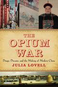 Opium War : Drugs, Dreams and the Making of Modern China