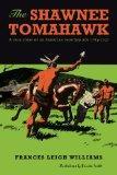 The Shawnee Tomahawk: A True Story of an American Frontier Boy 1784-1797