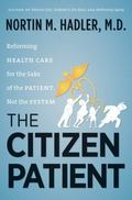 Citizen Patient : Reforming Health Care for the Sake of the Patient, Not the System