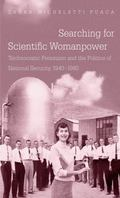 Searching for Scientific Womanpower : Technocratic Feminism and the Politics of National Sec...
